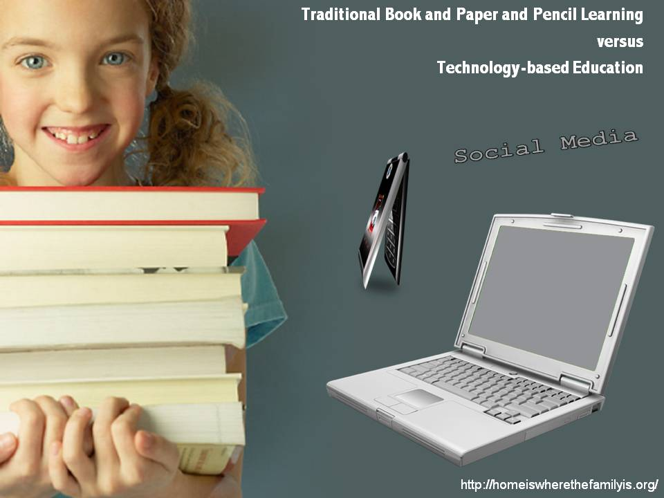 Traditional Book and Paper and Pencil Education versus Technology-based learning